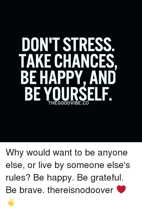 Don T Stress Funny Meme : Don t stress take chances be happy and yourself the