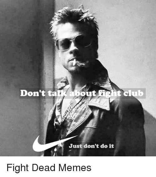 Just Dont Do It: Don't ta  about fight club  Just don't do it Fight Dead Memes