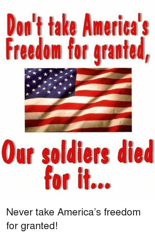 America Freedom: Don't take America's  Freedom for granted  Our soldiers died  for it... Never take America's freedom for granted!
