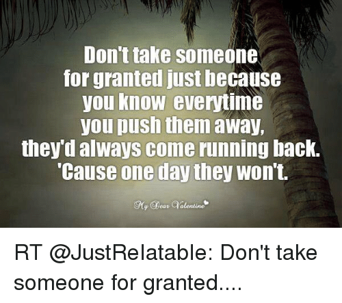 Taken For Granted Meme: 25+ Best Memes About Taking Someone For Granted