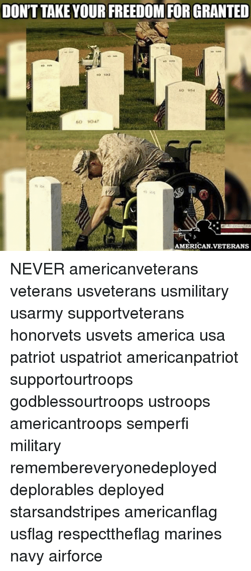 Freedomed: DON'T TAKE YOUR FREEDOM FOR GRANTED  AMERICAN VETERANS NEVER americanveterans veterans usveterans usmilitary usarmy supportveterans honorvets usvets america usa patriot uspatriot americanpatriot supportourtroops godblessourtroops ustroops americantroops semperfi military remembereveryonedeployed deplorables deployed starsandstripes americanflag usflag respecttheflag marines navy airforce