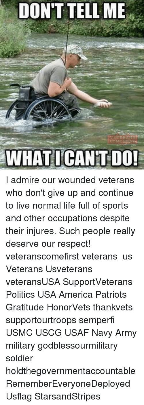 Memes, 🤖, and Usa: DON'T TELL ME  COME ELBs  WHAT I CANT DO! I admire our wounded veterans who don't give up and continue to live normal life full of sports and other occupations despite their injures. Such people really deserve our respect! veteranscomefirst veterans_us Veterans Usveterans veteransUSA SupportVeterans Politics USA America Patriots Gratitude HonorVets thankvets supportourtroops semperfi USMC USCG USAF Navy Army military godblessourmilitary soldier holdthegovernmentaccountable RememberEveryoneDeployed Usflag StarsandStripes