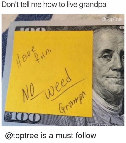 Grandpa, How To, and Live: Don't tell me how to live grandpa  @TopTree  2  1 @toptree is a must follow