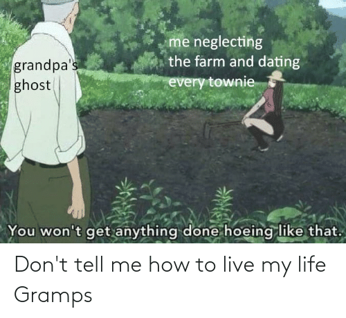 Dont Tell Me How To Live My Life: Don't tell me how to live my life Gramps
