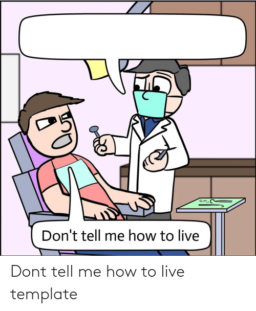 dont tell me: Dont tell me how to live template