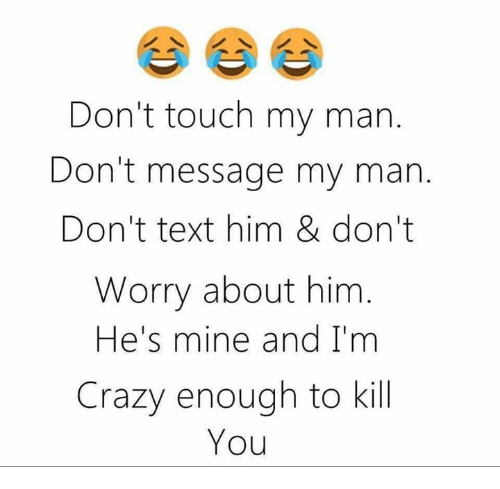 Don't Touch My Man Don't Message My Man Don't Text Him ...