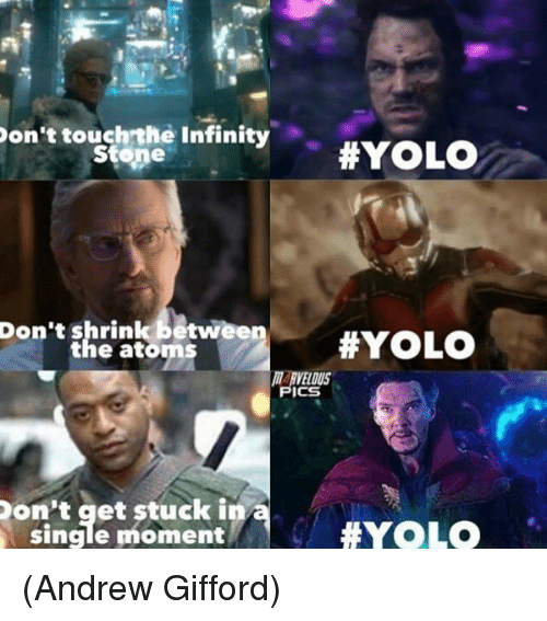 Memes, Yolo, and Infiniti: Don't touch the Infinity  HYOLO  Stene  Don't shrink betwe  HEYOLO  the atoms  VELOUS  ICS  Don't get stuck in a  single moment  YOLO (Andrew Gifford)