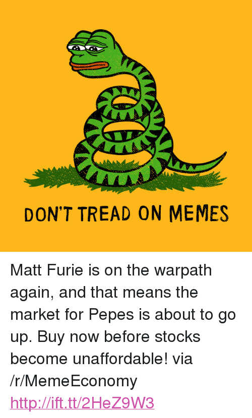 """Pepes: DON'T TREAD ON MEMES <p>Matt Furie is on the warpath again, and that means the market for Pepes is about to go up. Buy now before stocks become unaffordable! via /r/MemeEconomy <a href=""""http://ift.tt/2HeZ9W3"""">http://ift.tt/2HeZ9W3</a></p>"""