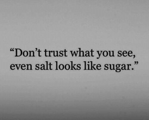 """Dont Trust: """"Don't trust what you see,  even salt looks like sugar.""""  03"""