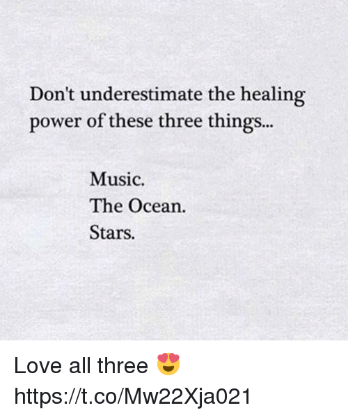 Love, Memes, and Music: Don't underestimate the healing  power of these three things...  Music  The Ocean.  Stars. Love all three 😍 https://t.co/Mw22Xja021