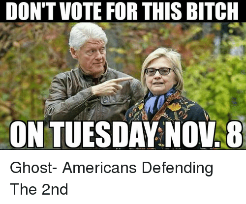 Dont Vote: DON'T VOTE FOR THIS BITCH  ON TUESDAY NOV Ghost-  Americans Defending The 2nd