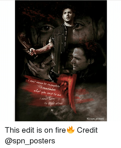 Dothing: don't wanna be incomplete  What remember  raid to me  doth have  alone  osters  IGIspn This edit is on fire🔥 Credit @spn_posters