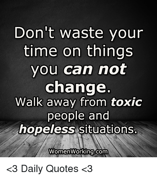 Dont Waste Time Quotes: Don't Waste Your Time On Things You Can Not Change Walk