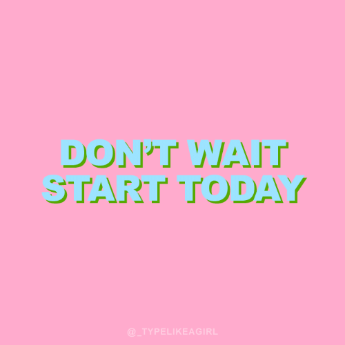 wat: DONT WAT  START TODAY  @TYPELIKEAGIRL