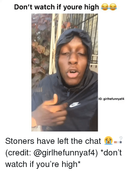 Stoners: Don't watch if youre high  IG: girlhefunnyaf4 Stoners have left the chat 😭🚬 (credit: @girlhefunnyaf4) *don't watch if you're high*