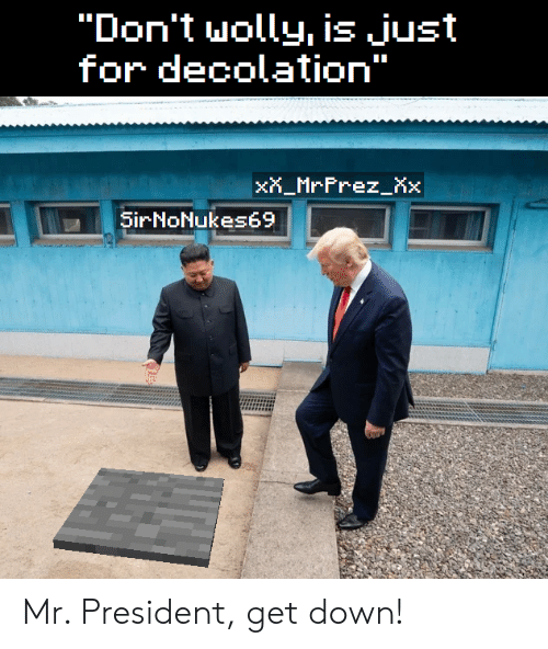 "mr president: ""Don't wolly, is just  for decolation""  xX_MrFrez_Xx  SirNoNukes69 Mr. President, get down!"