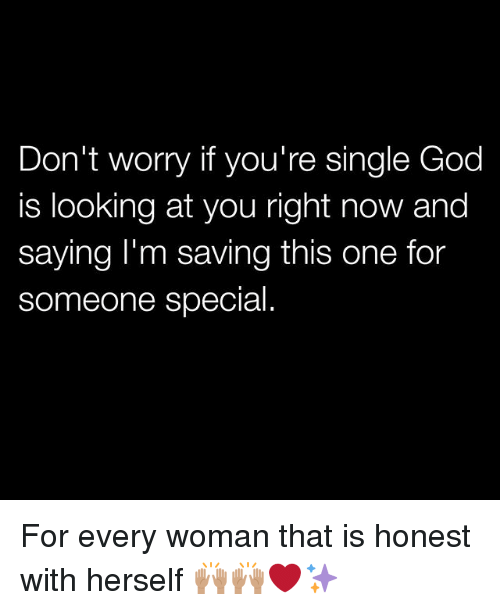 God, Memes, and Single: Don't worry if you're single God  is looking at you right now and  saying I'm saving this one for  someone special For every woman that is honest with herself 🙌🏽🙌🏽❤️✨