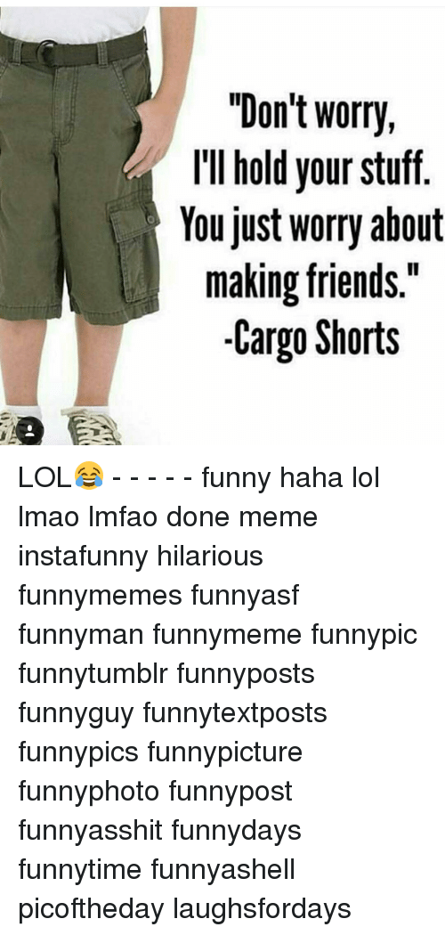 dont worry ill hold your stuff you just worry about 14630799 don't worry i'll hold your stuff you just worry about making,Cargo Shorts Meme