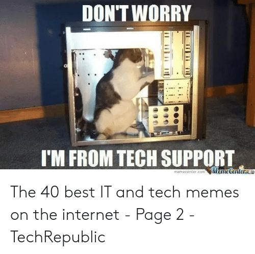Technology Meme: DON'T WORRY  I'M FROM TECH SUPPORT  MemeCentere  memecenter.com  i.i The 40 best IT and tech memes on the internet - Page 2 - TechRepublic