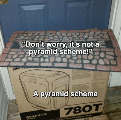 "pyramid: ""Don't worry it's not a  pyramid scheme!2  A pyramid scheme  780T  GRAPHITE"