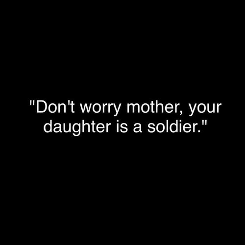 """soldier: """"Don't worry mother, your  daughter is a soldier."""""""