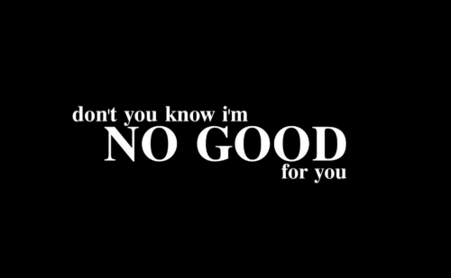 Good For You: don't you know im  NO GOOD  for you