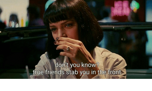stab: don't you know?  true friends stab you in the front