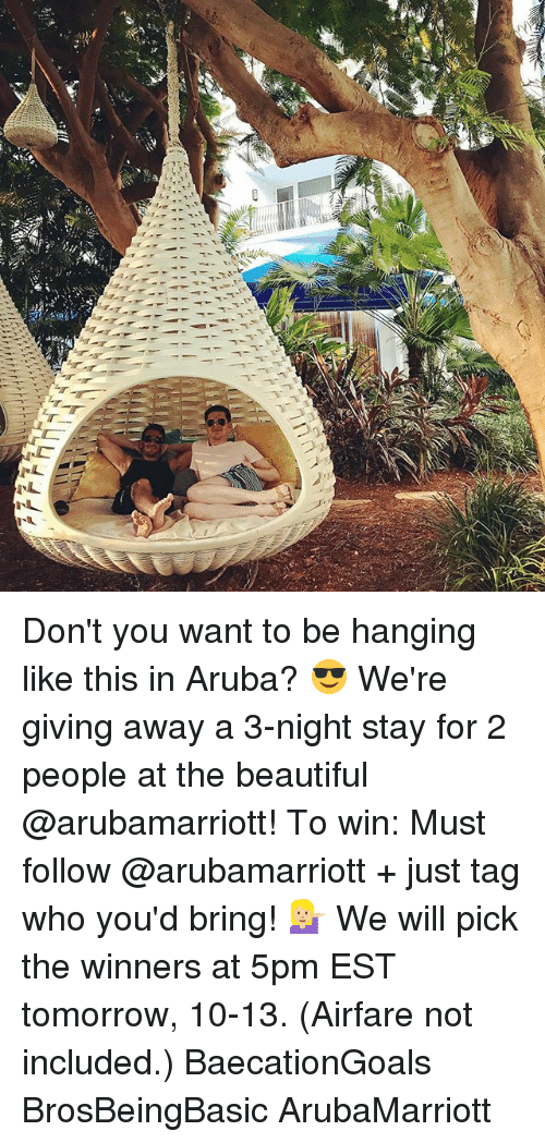 Beautiful, Tomorrow, and Aruba: Don't you want to be hanging like this in Aruba? 😎 We're giving away a 3-night stay for 2 people at the beautiful @arubamarriott! To win: Must follow @arubamarriott + just tag who you'd bring! 💁🏼 We will pick the winners at 5pm EST tomorrow, 10-13. (Airfare not included.) BaecationGoals BrosBeingBasic ArubaMarriott