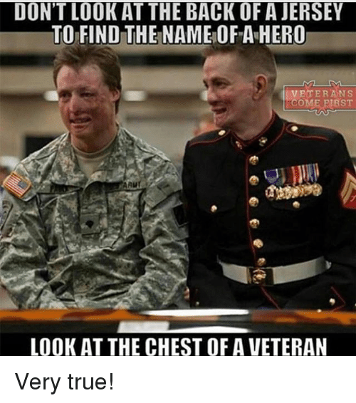 AAU: DONTIDOK ATTHE BACK OF A JERSEY  TO FIND THE NAME OF AHERO  I VETERANS  COME FIRST  AAU  LOOK AT THE CHEST OF A VETERAN Very true!