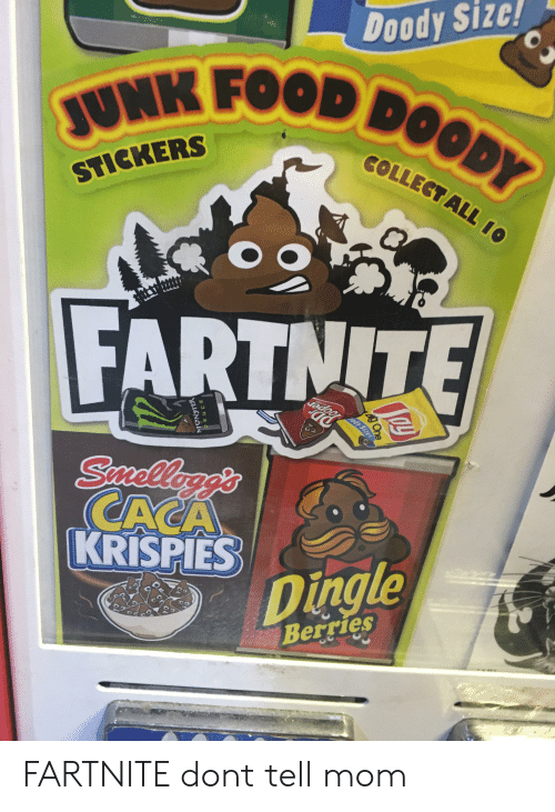 Dingle Berries: Doody Sizc!  JUNK FOOD DOODY  EC  TALL  STICKERS  FARTNITE  ody  Smellgg's  CACA  KRISPIES  Dingle  Berries  One  Size! FARTNITE dont tell mom