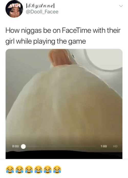 facee: @Dooll_Facee  How niggas be on FaceTime with their  girl while playing the game  0:00  1:00 HD 😂😂😂😂😂😂