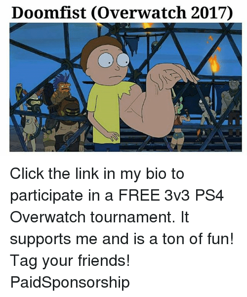 Click, Friends, and Memes: Doomfist (Overwatch 2017) Click the link in my bio to participate in a FREE 3v3 PS4 Overwatch tournament. It supports me and is a ton of fun! Tag your friends! PaidSponsorship