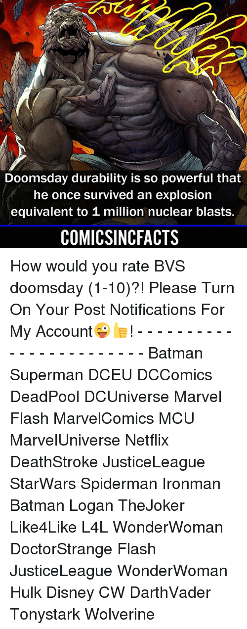 Batmane: Doomsday durability is so powerful that  he once survived an explosion  equivalent to 1 million nuclear blasts.  COMICSINCFACTS How would you rate BVS doomsday (1-10)?! Please Turn On Your Post Notifications For My Account😜👍! - - - - - - - - - - - - - - - - - - - - - - - - Batman Superman DCEU DCComics DeadPool DCUniverse Marvel Flash MarvelComics MCU MarvelUniverse Netflix DeathStroke JusticeLeague StarWars Spiderman Ironman Batman Logan TheJoker Like4Like L4L WonderWoman DoctorStrange Flash JusticeLeague WonderWoman Hulk Disney CW DarthVader Tonystark Wolverine