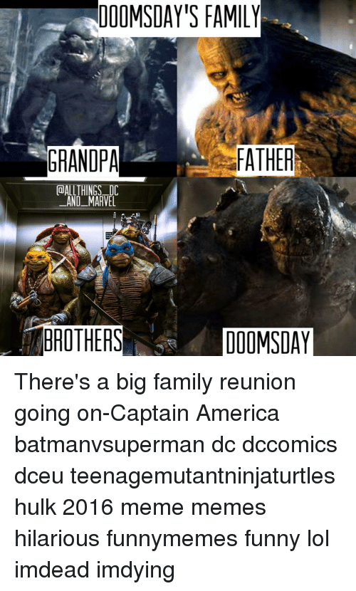 Memes, Hulk, and Big Family: DOOMSDAY'S FAMILY  CalALLTHINGS DC  AND MARVEL  BROTHERS  DOOMSDAY There's a big family reunion going on-Captain America batmanvsuperman dc dccomics dceu teenagemutantninjaturtles hulk 2016 meme memes hilarious funnymemes funny lol imdead imdying