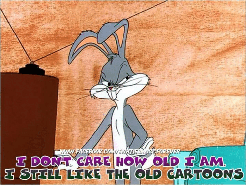 Dank, 🤖, and Old-Cartoon: DOONAT CARE HOW OLD IAM  d S STE LL LIKE THE OLD CARTOONS