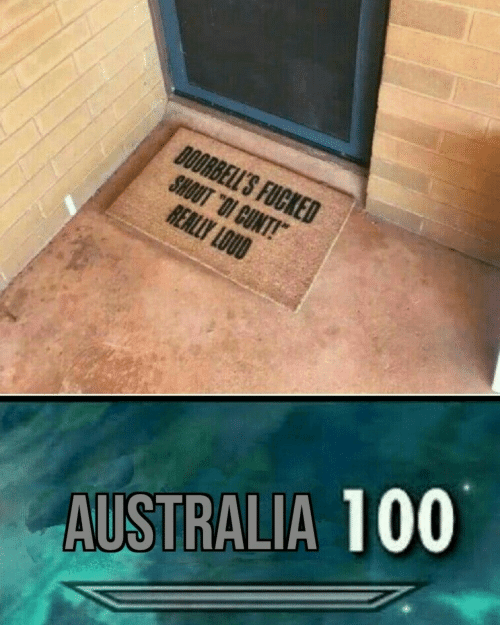 "Cunt: DOORBELL'S FUCKED  SHOUT ""OI CUNT!  REALLY LOUD  AUSTRALIA 100"