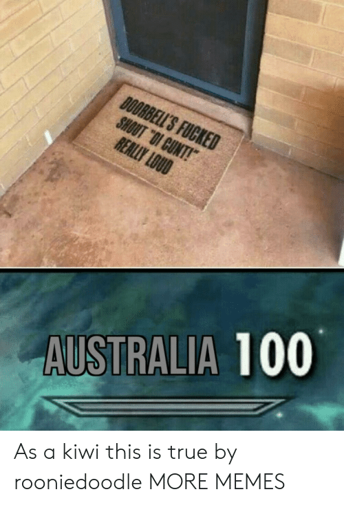 """kiwi: DOORBELL'S FUCKED  SHOUT """"OI CUNT!  REALLY LOUD  AUSTRALIA 100 As a kiwi this is true by rooniedoodle MORE MEMES"""