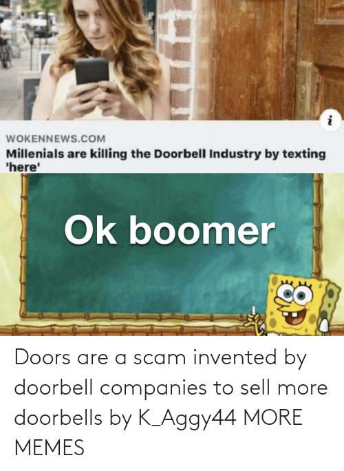 doors: Doors are a scam invented by doorbell companies to sell more doorbells by K_Aggy44 MORE MEMES