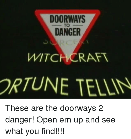 Dank, 🤖, and  Doorway: DOORWAYS  DANGER  WITCHCRARV  ORTUNE TEMIN These are the doorways 2 danger! Open em up and see what you find!!!!