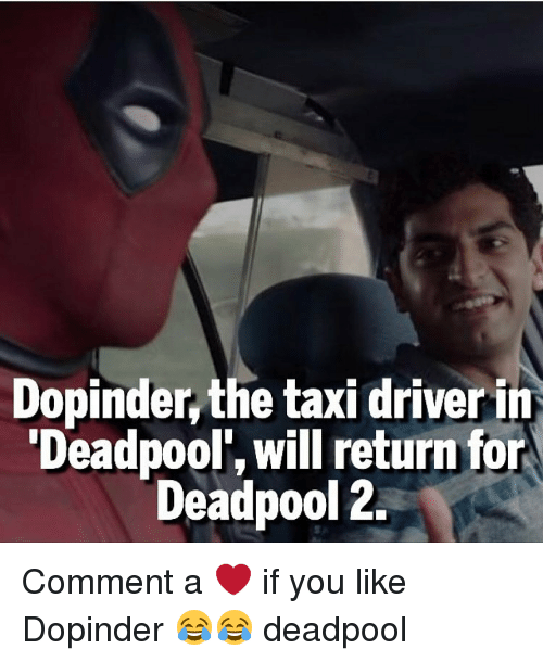 "Memes, Deadpool, and Taxi: Dopinder the taxi driver in  ""Deadpool, will return for  Deadpool 2. Comment a ❤ if you like Dopinder 😂😂 deadpool"