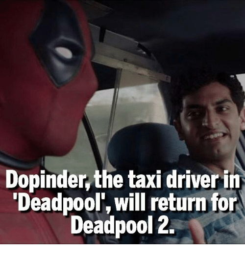 "taxy: Dopinder the taxi driverin  ""Deadpool, will return for  Deadpool 2."