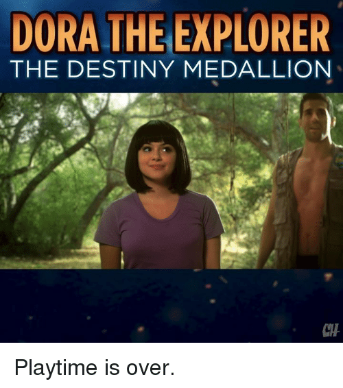 Dora the Explorer: DORA THE EXPLORER  THE DESTINY MEDALLION  CHT Playtime is over.