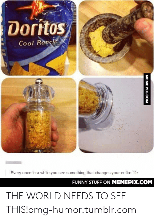 Life Funny: Doritos  Cool Ranch  Every once in a while you see something that changes your entire life.  FUNNY STUFF ON MEMEPIX.COM  MEMEPIX.COM THE WORLD NEEDS TO SEE THIS!omg-humor.tumblr.com