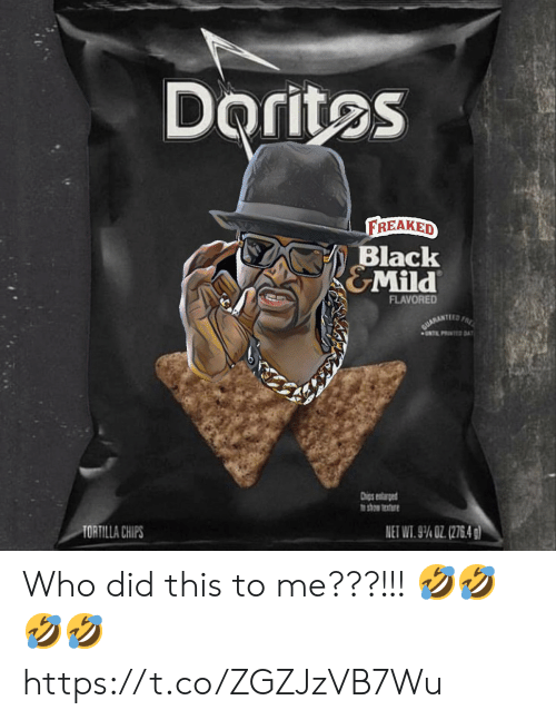 tortilla: Doritos  FREAKED  Black  &Mild  FLAVORED  CUARANTIED FRK  UNT PRINTED DAY  Dhips entrged  o shom texture  NET WT. 9% OZ (276.4 g)  TORTILLA CHIPS Who did this to me???!!! 🤣🤣🤣🤣 https://t.co/ZGZJzVB7Wu