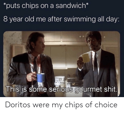 chips: Doritos were my chips of choice