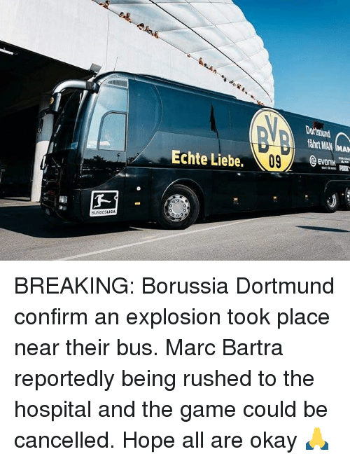Memes, The Game, and Game: Dortmund  fairt MAN IMAN  Echte Liebe.  09  Evonik  All  3-  BLADES L IGA BREAKING: Borussia Dortmund confirm an explosion took place near their bus. Marc Bartra reportedly being rushed to the hospital and the game could be cancelled. Hope all are okay 🙏