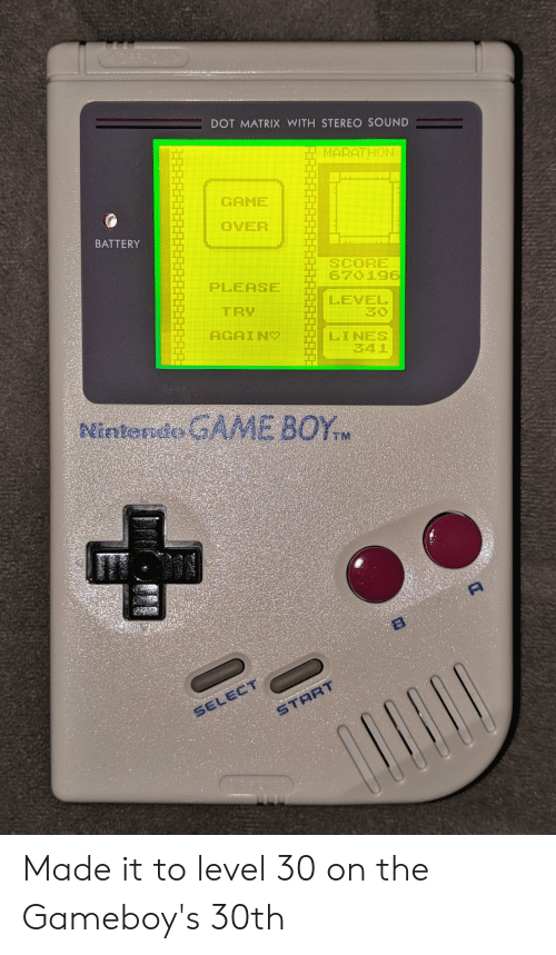 gameboys: DOT MATRIX WITH STEREO SOUND  HARATHON  GAME  OVER  BATTERY  SCORE  67019  PLEASE  LEYEL  TRY  LINES  341 Made it to level 30 on the Gameboy's 30th