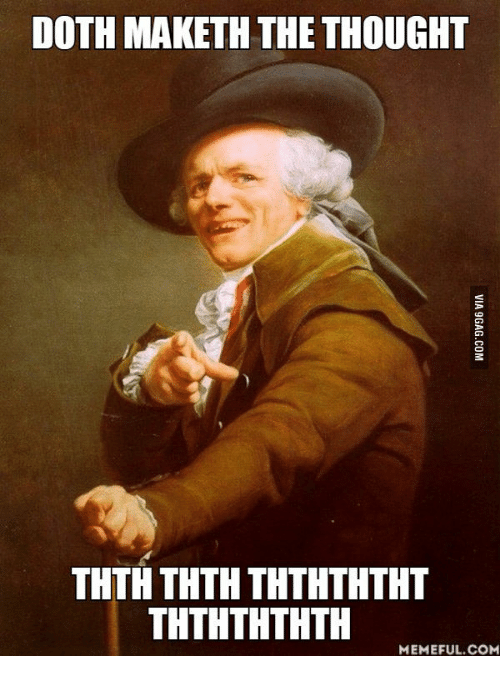 Pj Meme: DOTH MAKETH THE THOUGHT  THTH THTH THTHTHTHT  THTHTHTHTH  MEMEFUL COM