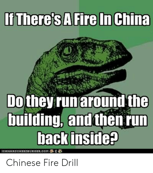 chinese fire drill: Dothey runaround the  building, and then run  backinside?  IO A N HAS CH EEZ BURGER, COM  ,導 Chinese Fire Drill