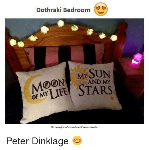 Memes, Peter Dinklage, and Dothraki: Dothraki Bedroom  MY SUN  MODON AND MY  fb.com/Jon SnowLordCommander Peter Dinklage 😊